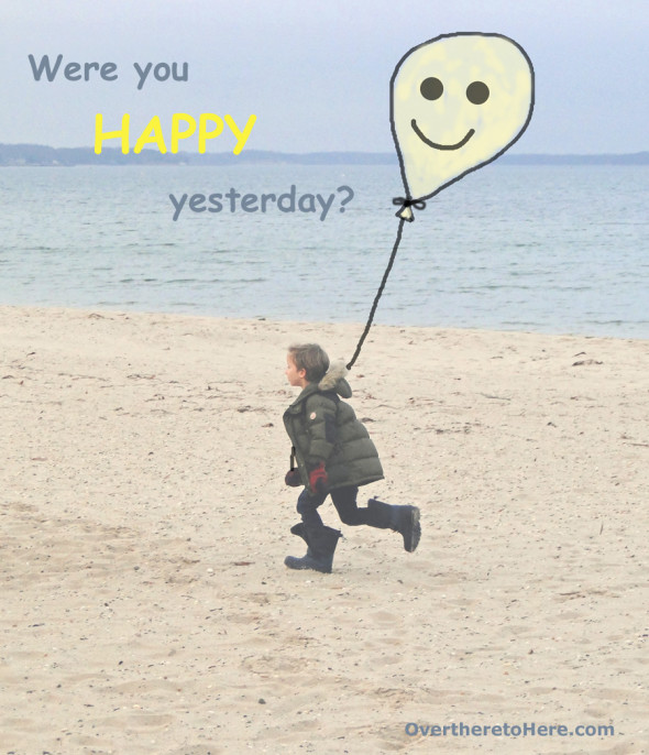 were you happy yesterday