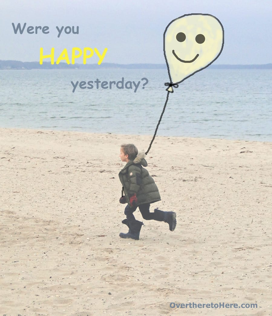 Were you happy yesterday?