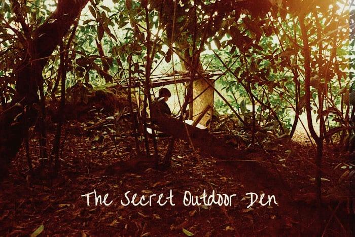 The secret place - the outdoor den